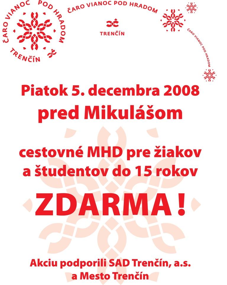 edbf85815 ... pred Mikulášom) bude v meste Trenčín zdarma cestovné MHD pre žiakov a  študentov do 15 rokov. V tento deň zároveň budú na Mierovom námestí o 9.00  h ...